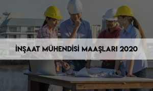 İnşaat mühendisi maaşları 2020
