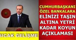 Cumhurbaşkanı Erdoğan: Özel Bankalara Yeteri Kadar Taşın Altına Elinizi Koyun!
