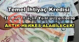 Temel İhtiyaç Kredisi 10 Bin TL İçin Yeni Düzenleme Geldi! Başvuru Yapan Herkes 10 Bin TL İhtiyaç Kredisi Kullanabilecek!